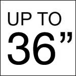 """Up to 36"""""""